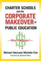 Charter Schools and the Corporate Makeover of Public Education