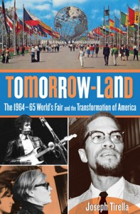 "Joseph Tirella's ""Tomorrowland,"" about the 1964-65 New York World's Fair, came out just ahead of the Fair's 50th anniversary."