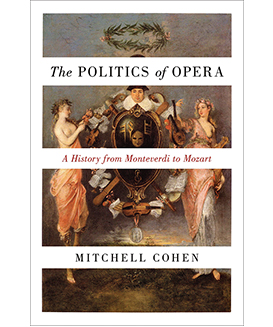 The Politics of Opera: A History from Monteverdi to Mozart,