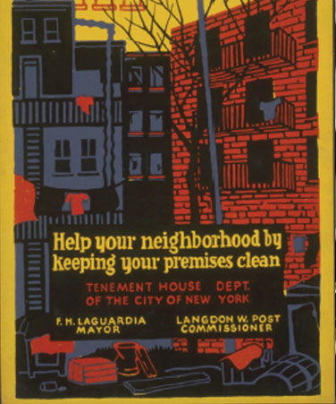 Help your neighborhood by keeping your premises clean. Tenement House Department of the City of New York: F.H. LaGuardia, Mayor; Langdon W. Post, Commissioner, 1937